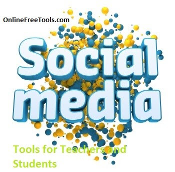 A list of Social media tools to facilitate teachers and students